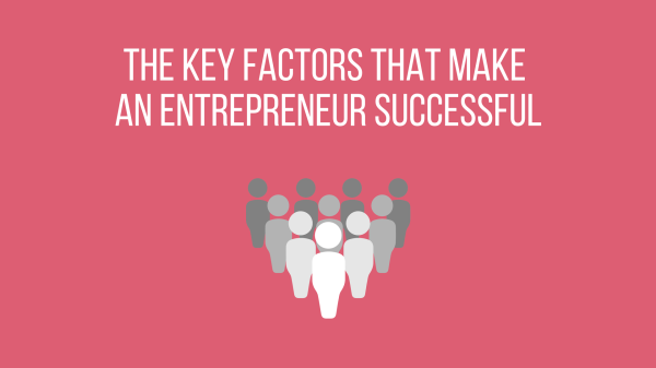 The key factors that make an entrepreneur successful