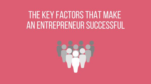 The key factors that make an entrepreneur successful