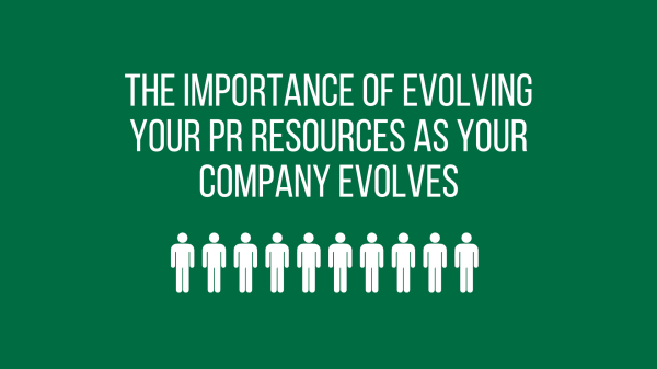 The importance of evolving your PR resources as your company evolves
