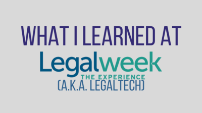 What I learned at Legalweek, The Experience 2017 (a.k.a. Legaltech)