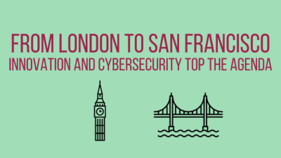 From London to San Francisco, Innovation and Cybersecurity Top the Agenda
