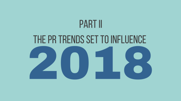 Part 2: The PR trends set to influence 2018