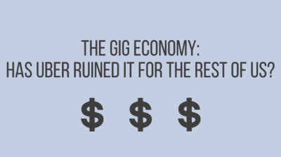 The Gig Economy: Has Uber Ruined it for the Rest of us?