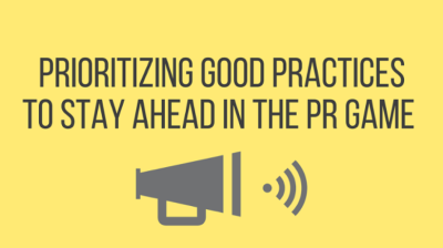 Prioritizing Good Practices to Stay Ahead in the PR Game