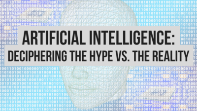 Artificial Intelligence: Deciphering the Hype vs. the Reality