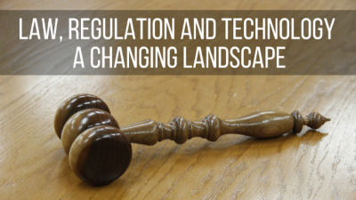 Law, regulation and technology – a changing landscape