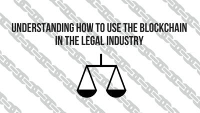 Understanding how to use the blockchain in the legal industry