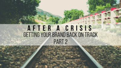 Part 2: After a crisis – getting your brand back on track