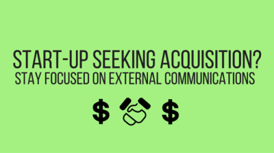 Start-up Seeking Acquisition? Stay Focused on External Communications