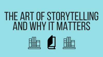 The art of storytelling and why it matters