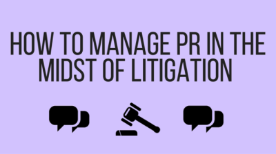 How to manage PR in the midst of litigation