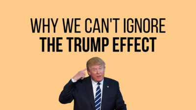 Why we can't ignore the Trump effect