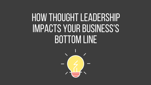 How thought leadership impacts your business's bottom line