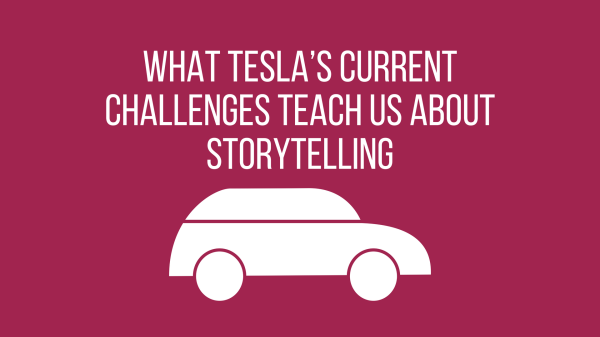 What Tesla's current challenges teach us about storytelling