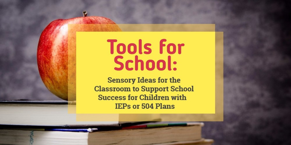 Tools for School:  Sensory Ideas for the Classroom to Support School Success
