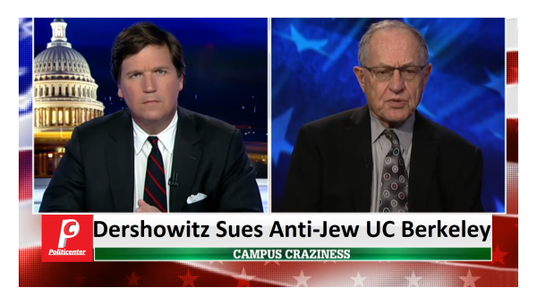 Dershowitz Sues UC Berkeley Over Anti-Jewish State Bias! Tucker Investigates.
