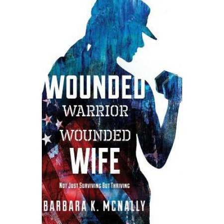 Wounded Warrior, Wounded Wife: Not Just Surviving But Thriving