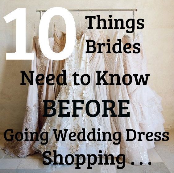 10 Things Brides Need to Know Before Going Wedding Dress Shopping