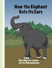 How the Elephant Gets its Ears by Faye Menczer Ascher