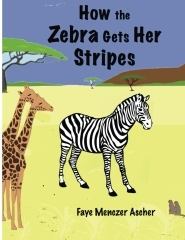 How the Zebra Gets Her Stripes by Faye Menczer Ascher