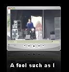 A Fool such as I
