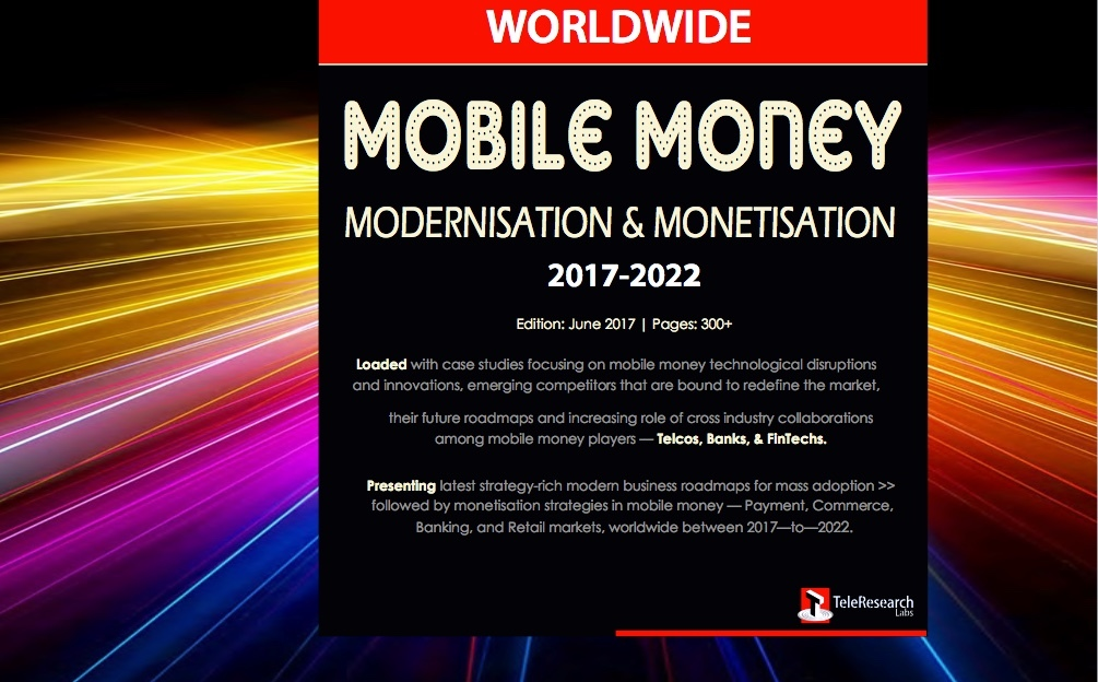 Worldwide Mobile Money Modernisation & Monetisation 2017-2022