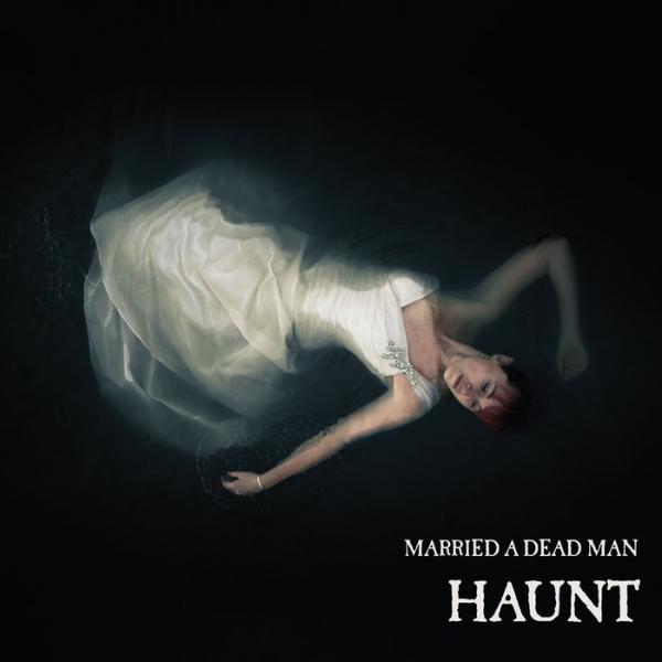 """Married A Dead Man - """"Haunt"""""""