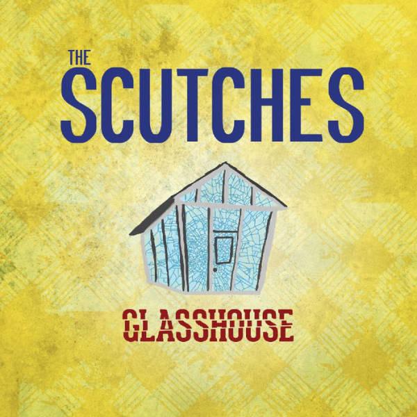 The Scutches - Glasshouse