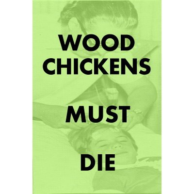Wood Chickens- Must Die