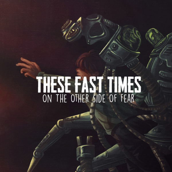 "These Fast Times - ""On the Other Side of Fear"""