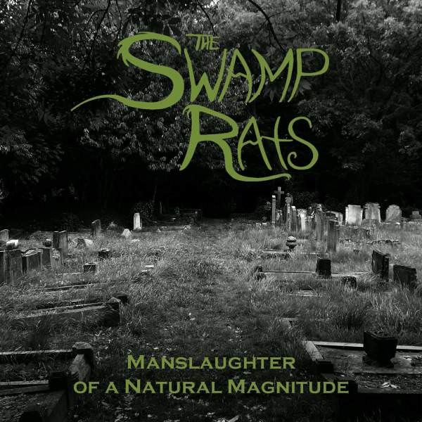 "The Swamp Rats - ""Manslaughter Of Natural Magnitude"""