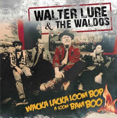 Walter Lure & The Waldos - Wacka Lacka Boom Bop A Loom Bam Boo