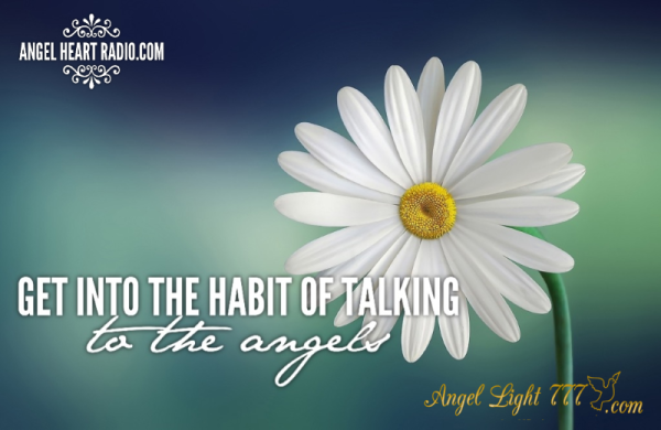 Get into the habit of talking with your angels everyday