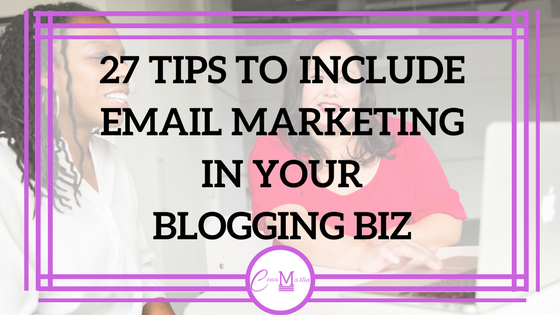 17 Tips For Better Email Marketing In Your Blogging Business