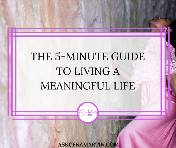 The 5-Minute Guide To Living a Meaningful Life