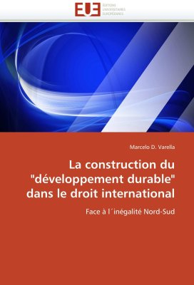 """La construction du """"développement durable"""" dans le Droit International: Face à l'inégalité Nord-Sud (Omn.Univ.Europ.)"""