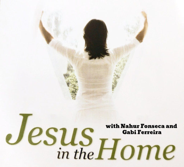 Jesus in the Home (with Nahur Fonseca and Gabi Ferreira)