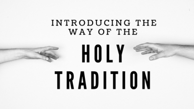 Introducing the Way of the Holy Tradition