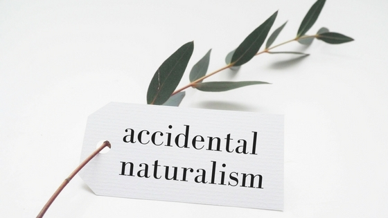 Accidental Naturalism