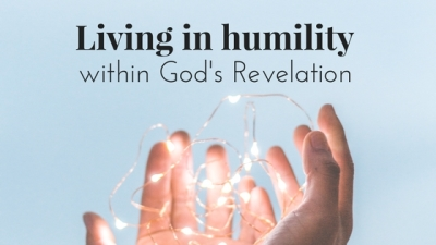 Living in Humility Within God's Revelation