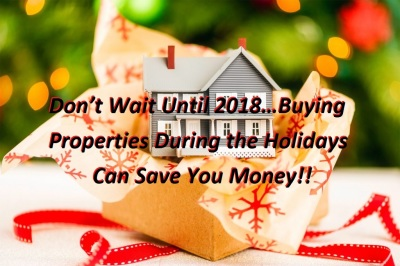 Don't Wait Until 2018…Buying Properties During the Holidays Can Save You Money!!