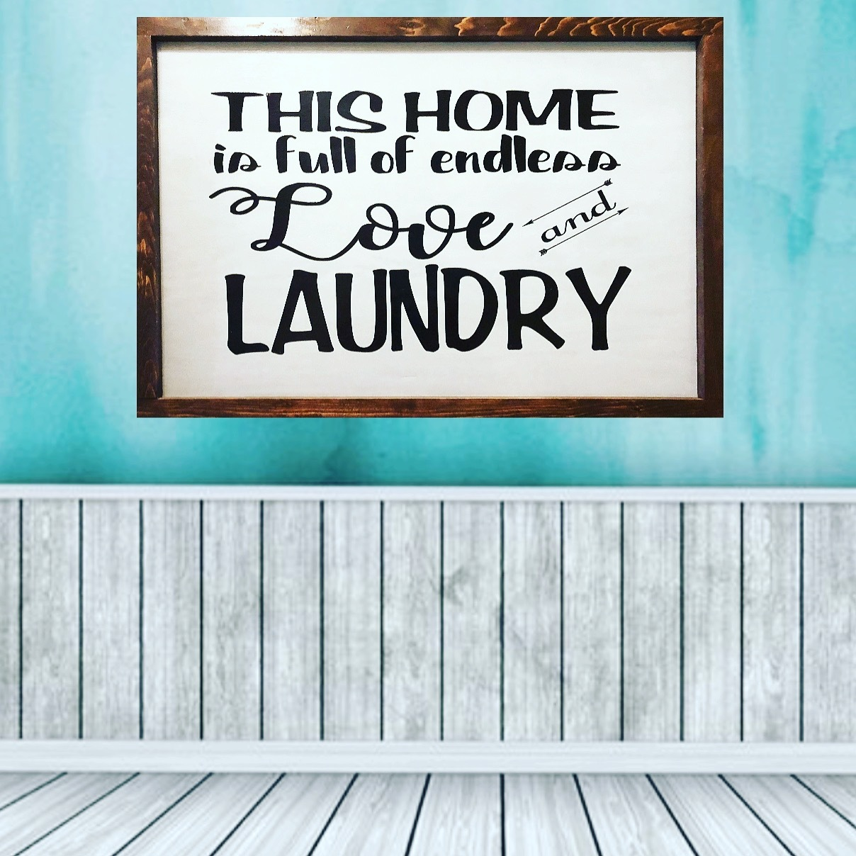 The Home Is Full Of Endless Love and Laundry Farmhouse Wood Sign