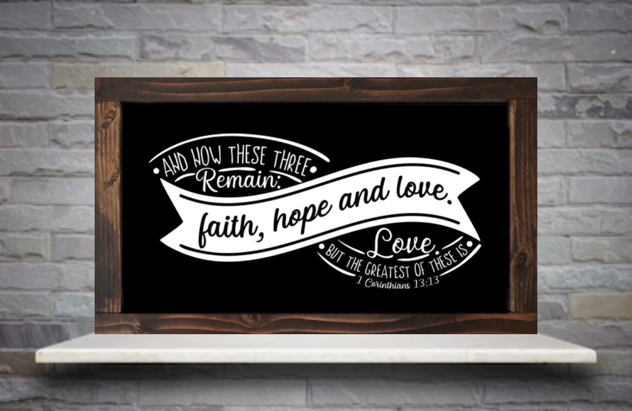 1st Corinthians 13:13 Sign, Now These Three Remain, Faith, Hope, Love, The Greatest Is Love, Christian Wall Art, Farmhouse Wood Sign, Rustic