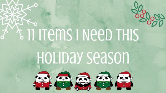 11 Items I Need This Holiday Season