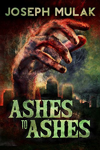 Ashes to Ashes, Joseph Mulak, Horror, Zombies, Novel