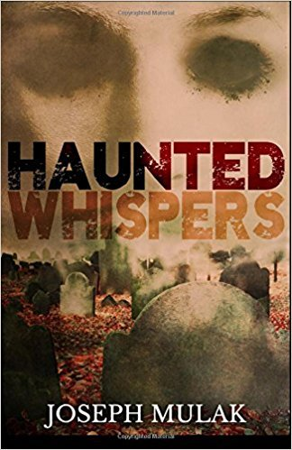 Haunted Whispers, Joseph Mulak, Ghosts, Monsters, Horror, Short Stories,