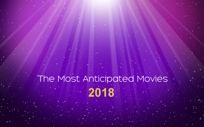 The Most Anticipated Movies of 2018, Part 10