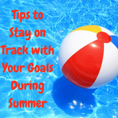 Tips to stay on Track for Summer!