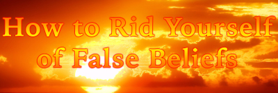 How to Rid Yourself of False Beliefs
