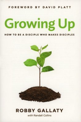 GROWING UP, How to Be a Disciple Who Makes Disciples